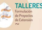 Talleres sobre formulación de Proyectos Extensionistas